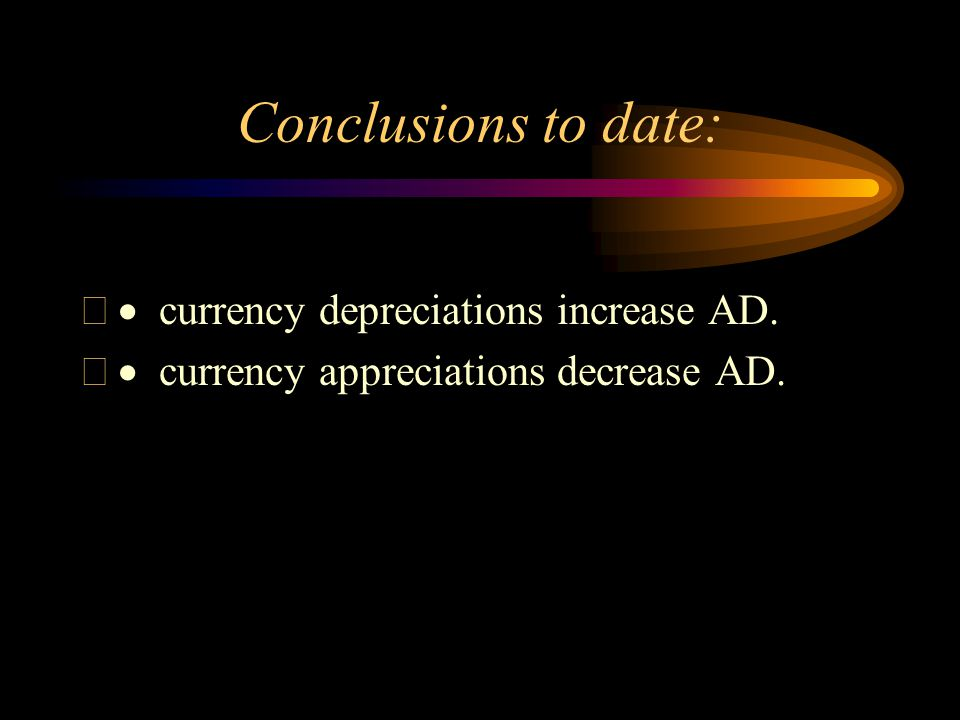 Conclusions to date:  currency depreciations increase AD.  currency appreciations decrease AD.