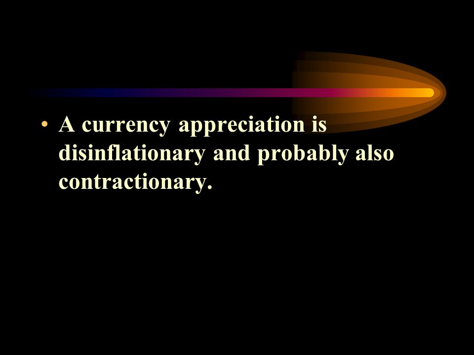A currency appreciation is disinflationary and probably also contractionary.