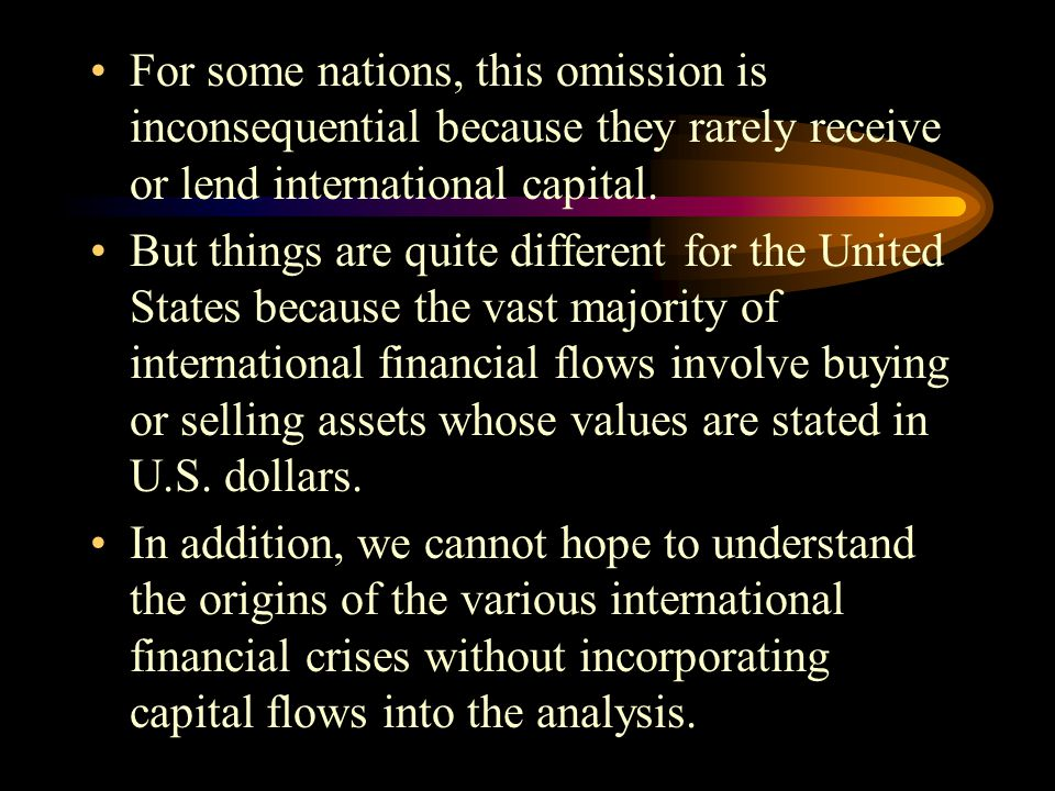For some nations, this omission is inconsequential because they rarely receive or lend international capital. But things are quite different for the U