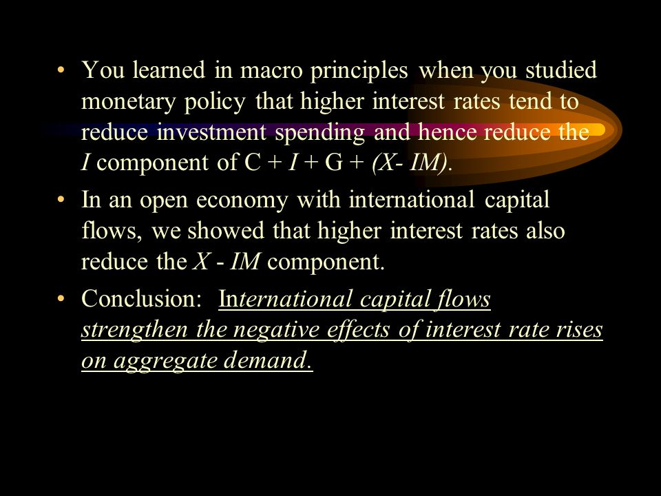 You learned in macro principles when you studied monetary policy that higher interest rates tend to reduce investment spending and hence reduce the I component of C + I + G + (X- IM).