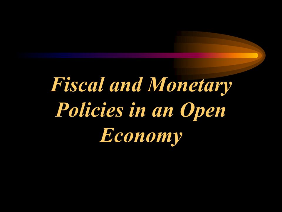 Fiscal and Monetary Policies in an Open Economy