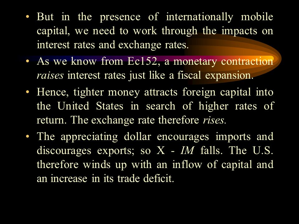 But in the presence of internationally mobile capital, we need to work through the impacts on interest rates and exchange rates. As we know from Ec152