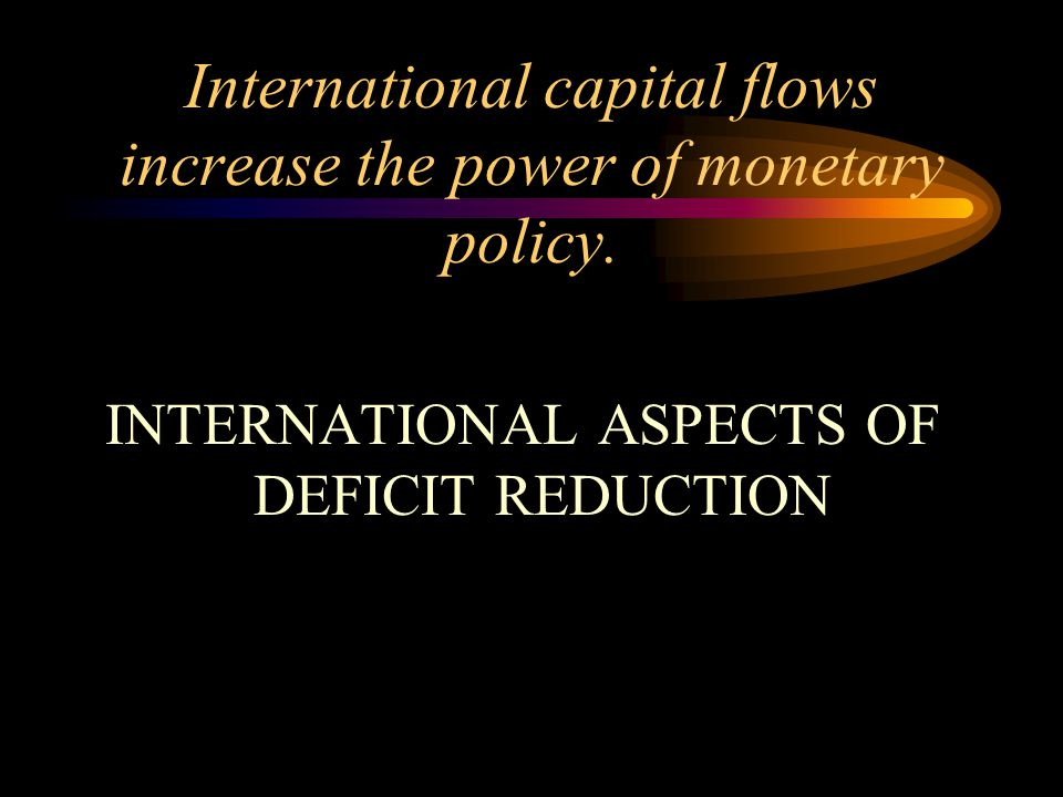 International capital flows increase the power of monetary policy.