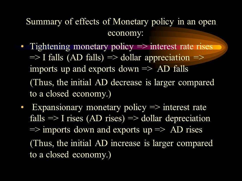 Summary of effects of Monetary policy in an open economy: Tightening monetary policy => interest rate rises => I falls (AD falls) => dollar appreciati