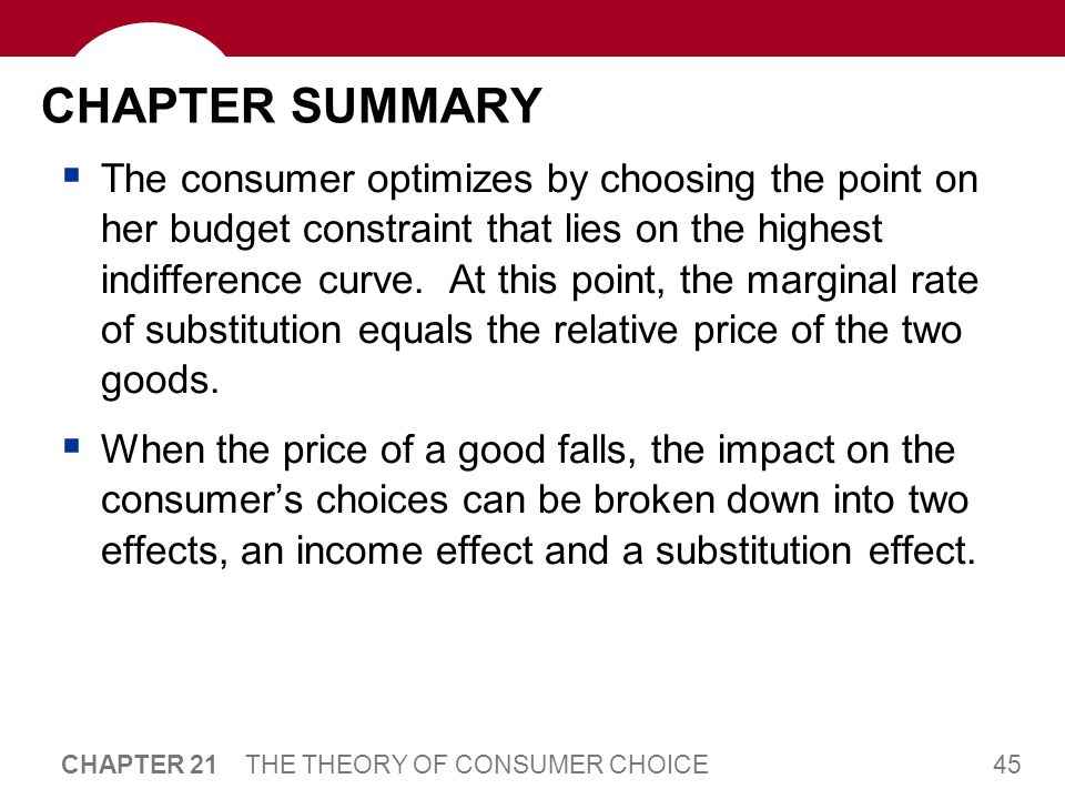 45 CHAPTER 21 THE THEORY OF CONSUMER CHOICE CHAPTER SUMMARY  The consumer optimizes by choosing the point on her budget constraint that lies on the h