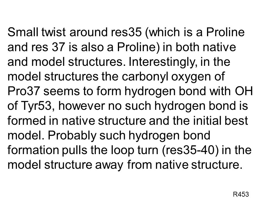 Small twist around res35 (which is a Proline and res 37 is also a Proline) in both native and model structures.