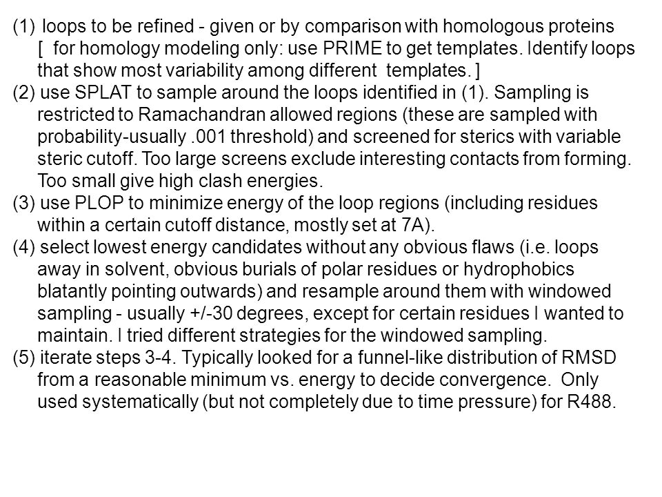 (1) loops to be refined - given or by comparison with homologous proteins [ for homology modeling only: use PRIME to get templates.