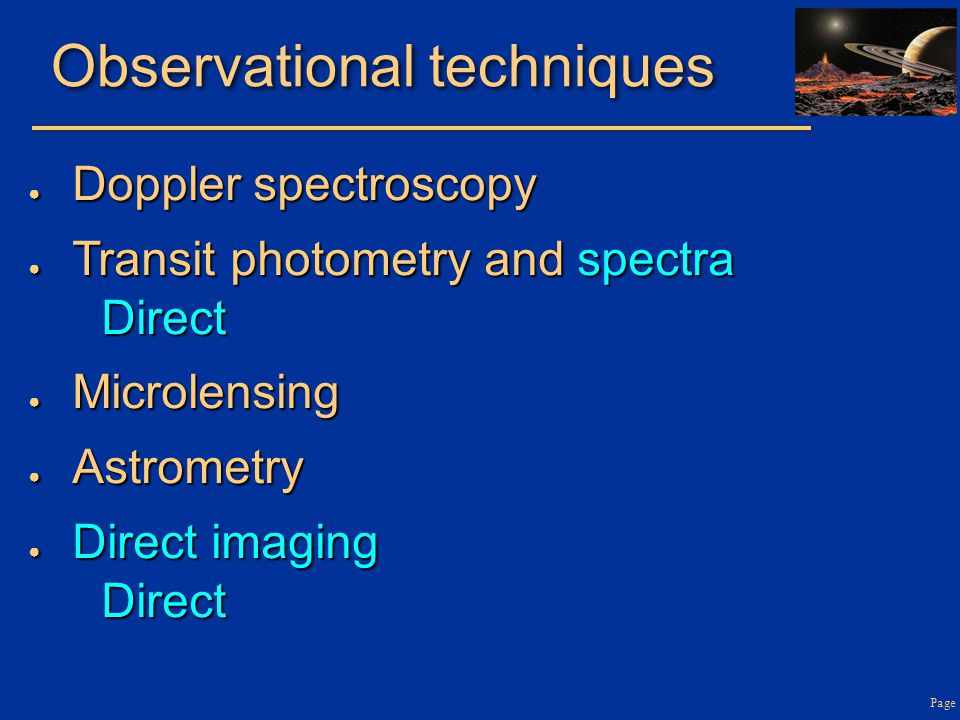 Page Observational techniques ● Doppler spectroscopy ● Transit photometry and spectra Direct ● Microlensing ● Astrometry ● Direct imaging Direct