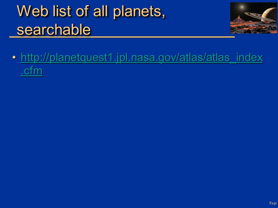 Web list of all planets, searchable http://planetquest1.jpl.nasa.gov/atlas/atlas_index.cfmhttp://planetquest1.jpl.nasa.gov/atlas/atlas_index.cfmhttp://planetquest1.jpl.nasa.gov/atlas/atlas_index.cfmhttp://planetquest1.jpl.nasa.gov/atlas/atlas_index.cfm