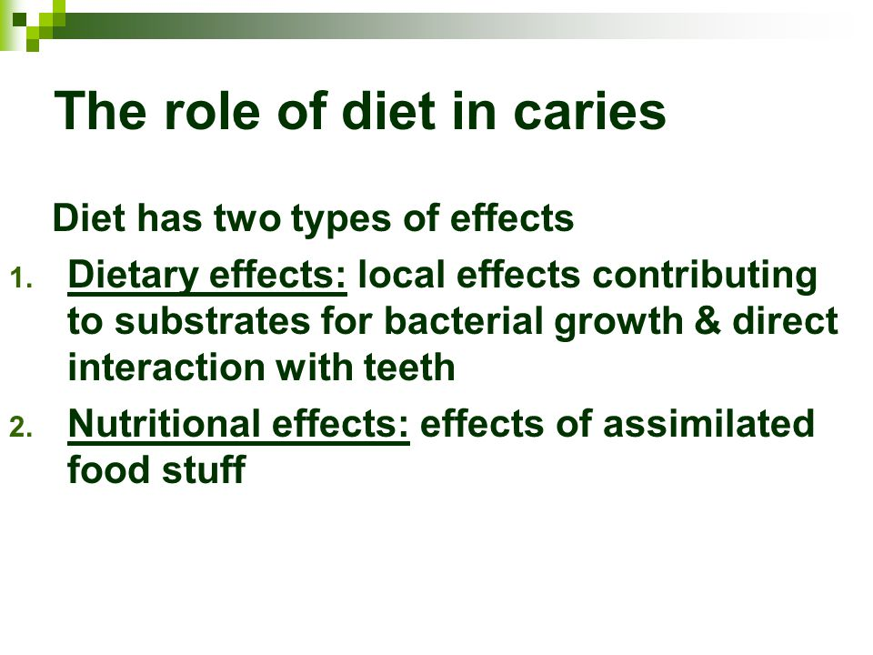 1.Dietary effects There is evidence relating consumption of carbohydrates (particularly sucrose) to caries