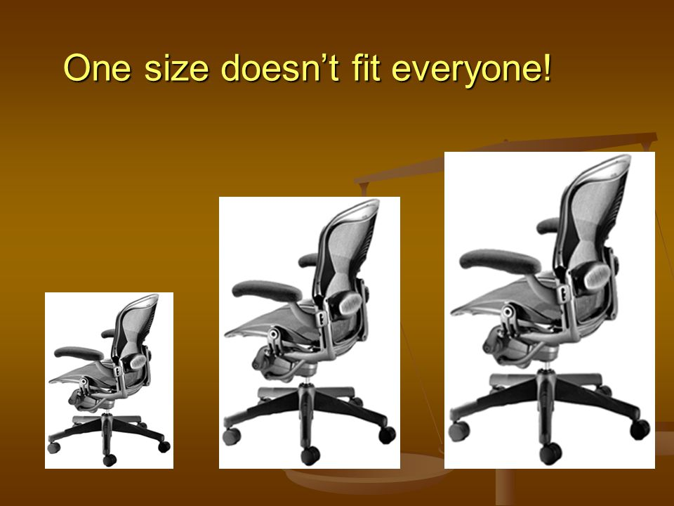 One size doesn't fit everyone!