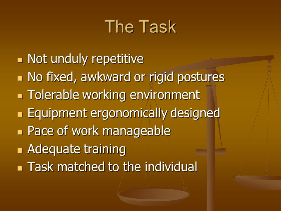 Not unduly repetitive Not unduly repetitive No fixed, awkward or rigid postures No fixed, awkward or rigid postures Tolerable working environment Tole