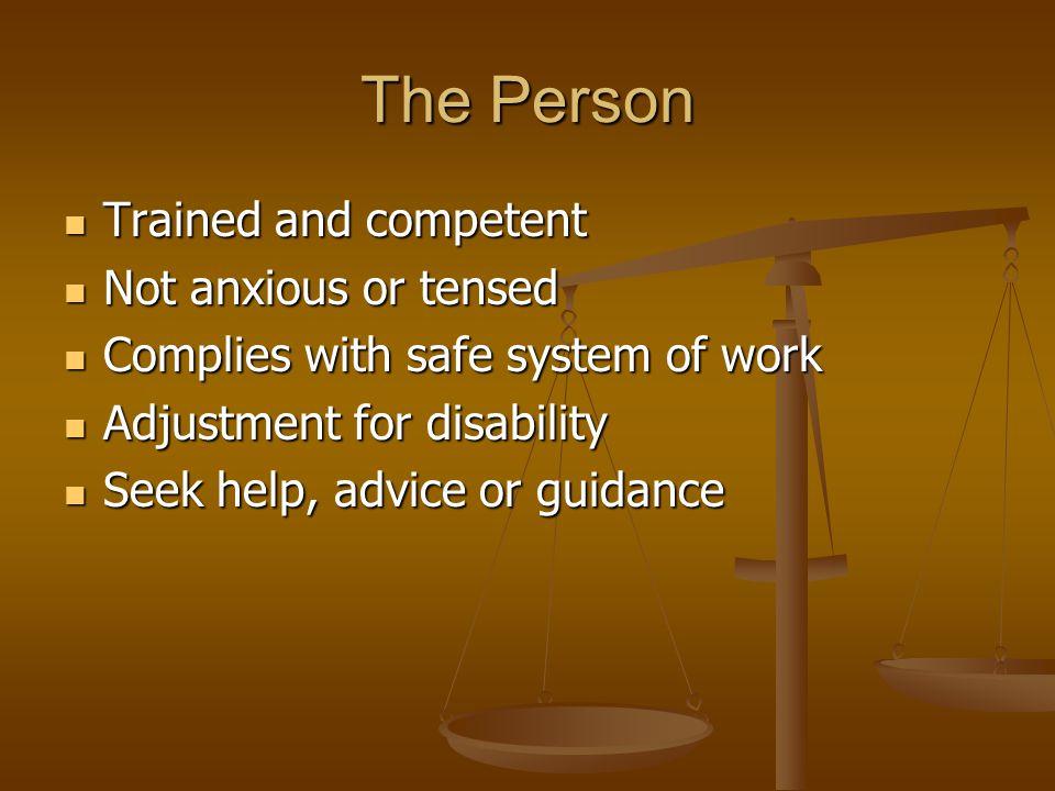 Trained and competent Trained and competent Not anxious or tensed Not anxious or tensed Complies with safe system of work Complies with safe system of