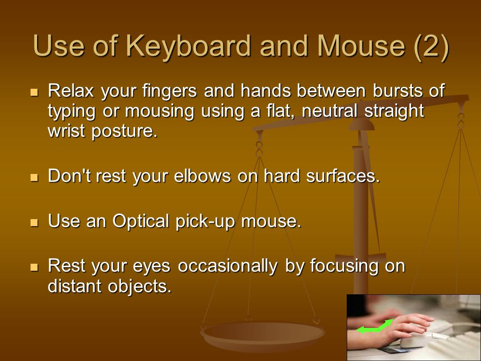 Use of Keyboard and Mouse (2) Relax your fingers and hands between bursts of typing or mousing using a flat, neutral straight wrist posture. Relax you