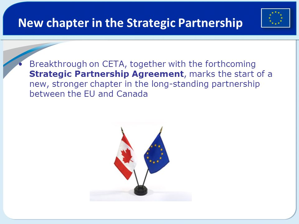 New chapter in the Strategic Partnership Breakthrough on CETA, together with the forthcoming Strategic Partnership Agreement, marks the start of a new, stronger chapter in the long-standing partnership between the EU and Canada