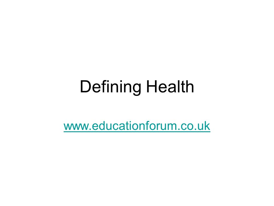 Defining Health www.educationforum.co.uk