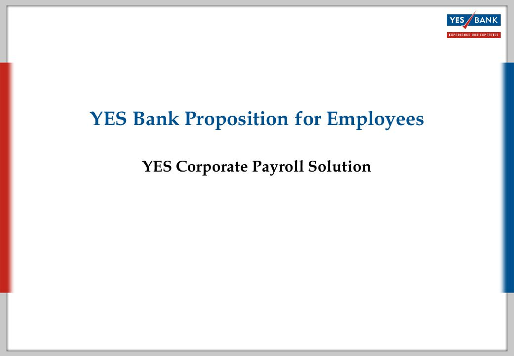 YES Bank Proposition for Employees YES Corporate Payroll Solution