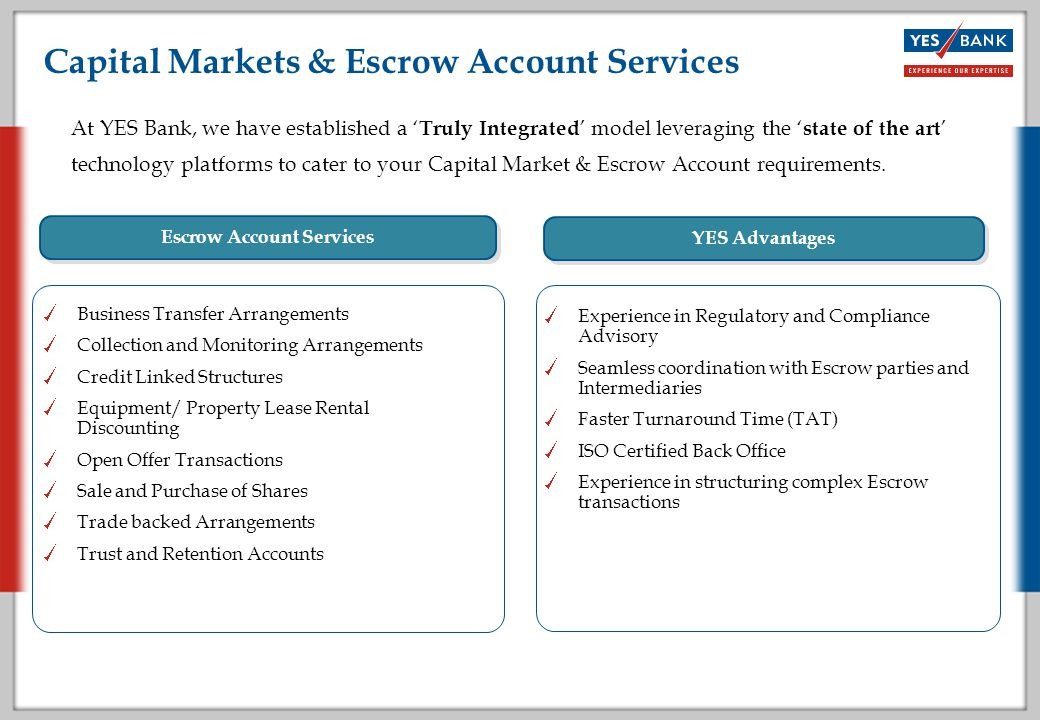 Capital Markets & Escrow Account Services At YES Bank, we have established a ' Truly Integrated ' model leveraging the ' state of the art ' technology platforms to cater to your Capital Market & Escrow Account requirements.