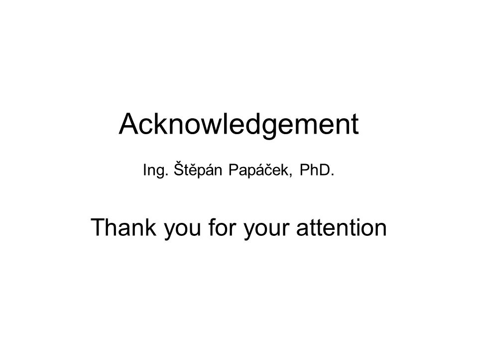 Acknowledgement Ing. Štěpán Papáček, PhD. Thank you for your attention