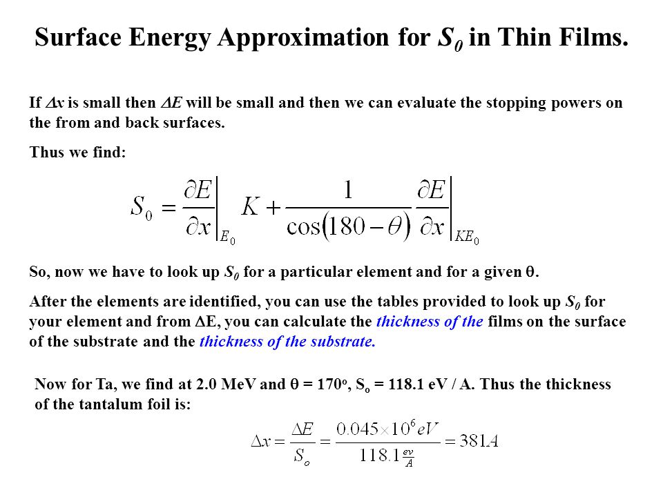 Surface Energy Approximation for S 0 in Thin Films. If  x is small then  E will be small and then we can evaluate the stopping powers on the from an