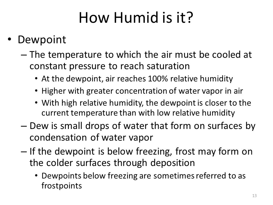 13 How Humid is it? Dewpoint – The temperature to which the air must be cooled at constant pressure to reach saturation At the dewpoint, air reaches 1