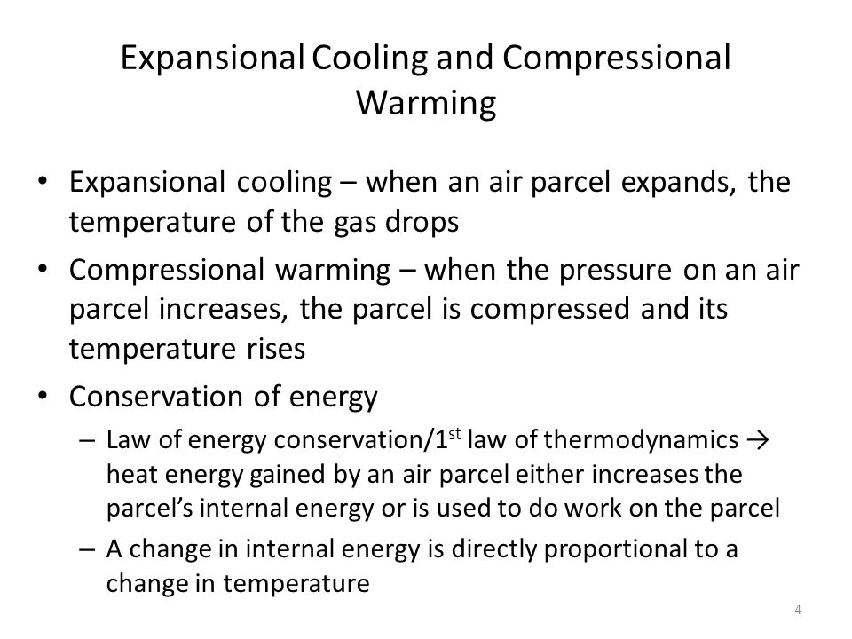 4 Expansional Cooling and Compressional Warming Expansional cooling – when an air parcel expands, the temperature of the gas drops Compressional warmi