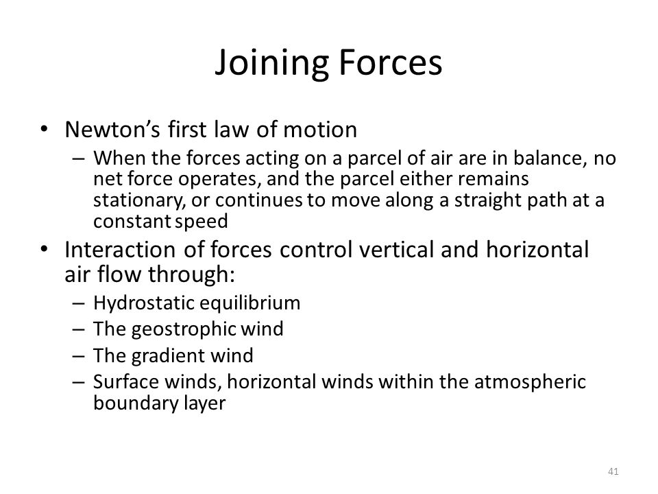 41 Joining Forces Newton's first law of motion – When the forces acting on a parcel of air are in balance, no net force operates, and the parcel eithe