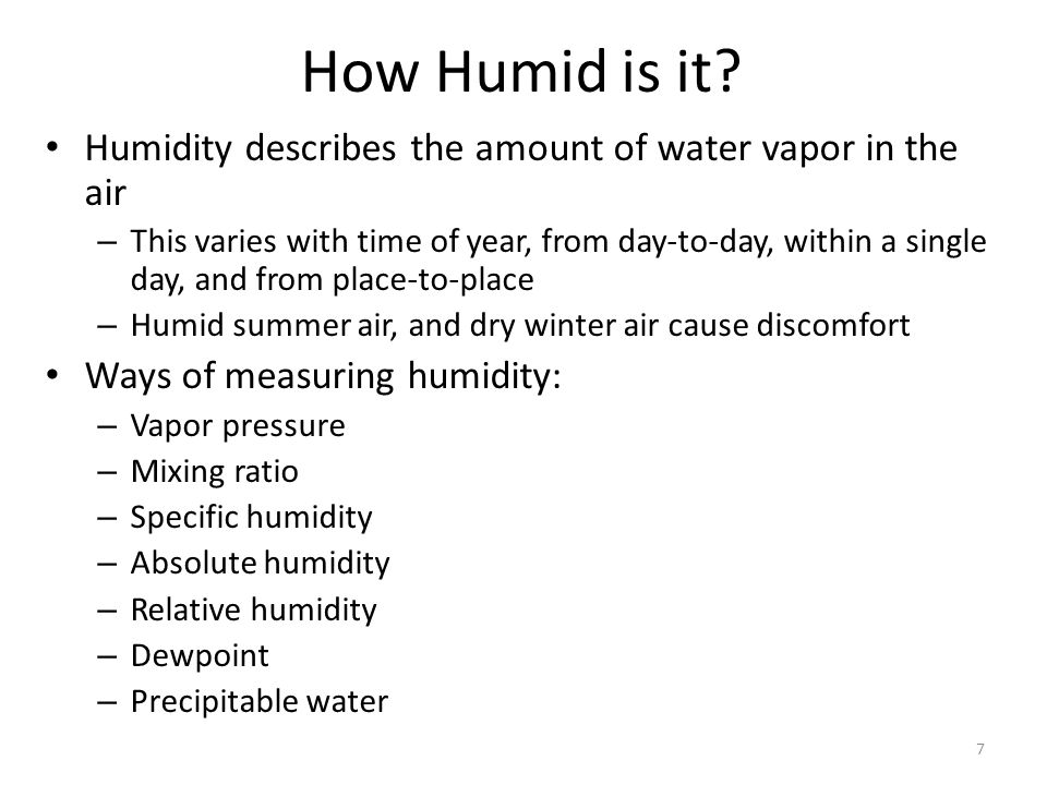 7 How Humid is it? Humidity describes the amount of water vapor in the air – This varies with time of year, from day-to-day, within a single day, and