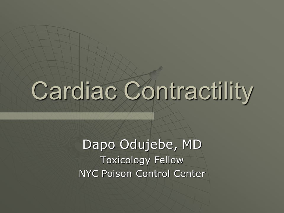 Cardiac Contractility Dapo Odujebe, MD Toxicology Fellow NYC Poison Control Center