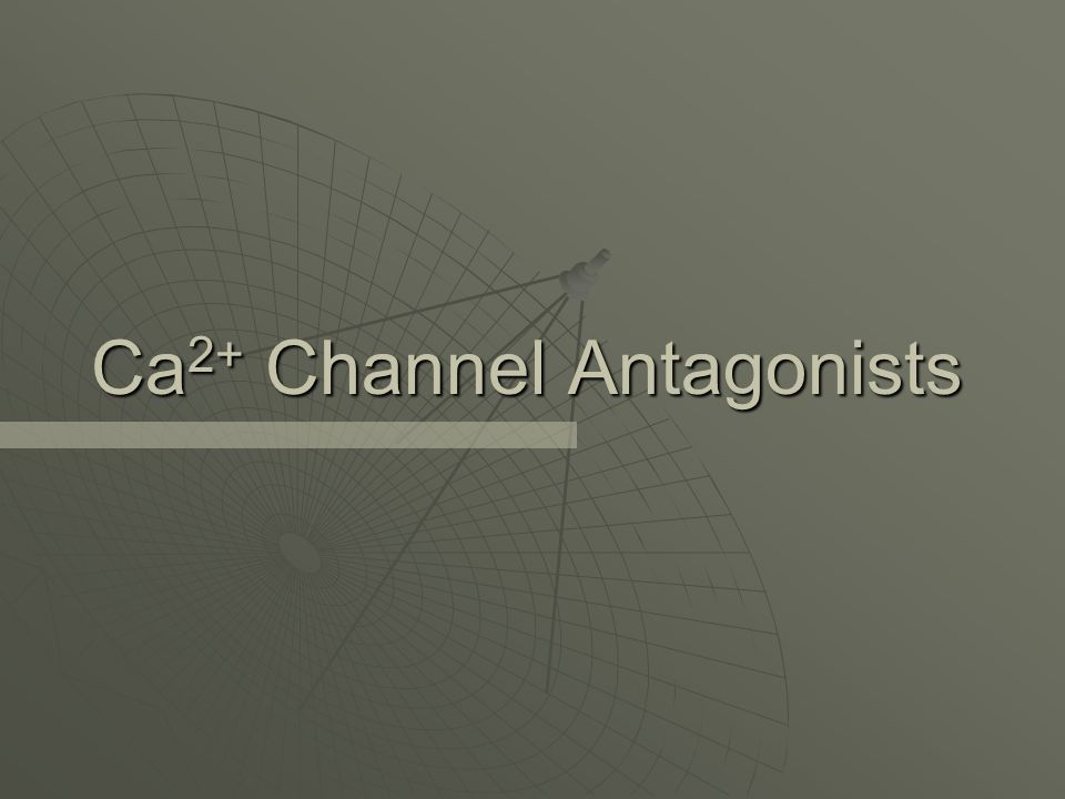 Ca 2+ Channel Antagonists