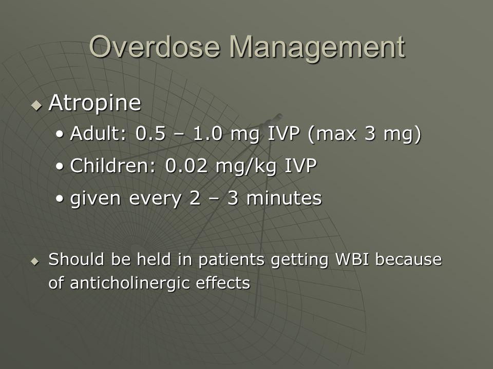  Atropine Adult: 0.5 – 1.0 mg IVP (max 3 mg)Adult: 0.5 – 1.0 mg IVP (max 3 mg) Children: 0.02 mg/kg IVPChildren: 0.02 mg/kg IVP given every 2 – 3 min