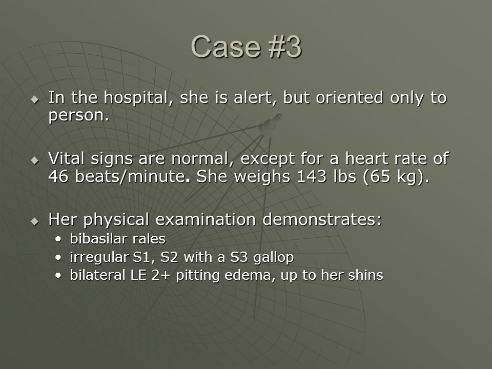 Case #3  In the hospital, she is alert, but oriented only to person.