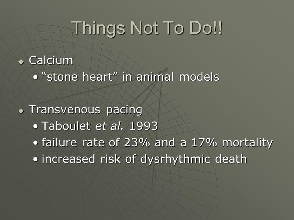 "Things Not To Do!!  Calcium ""stone heart"" in animal models""stone heart"" in animal models  Transvenous pacing Taboulet et al. 1993Taboulet et al. 199"