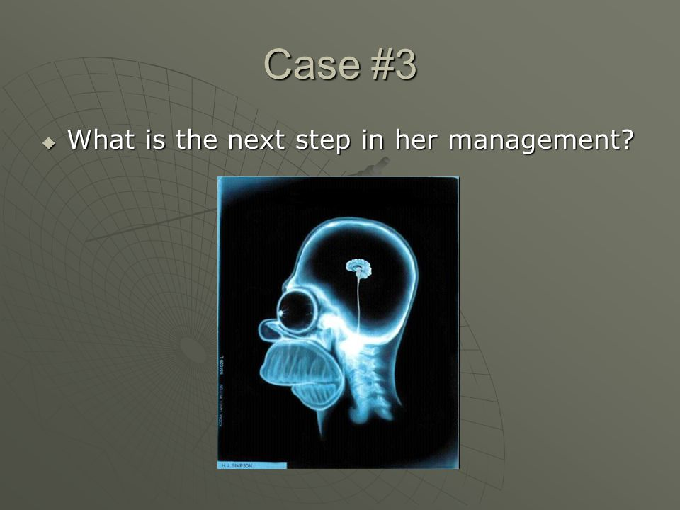 Case #3  What is the next step in her management