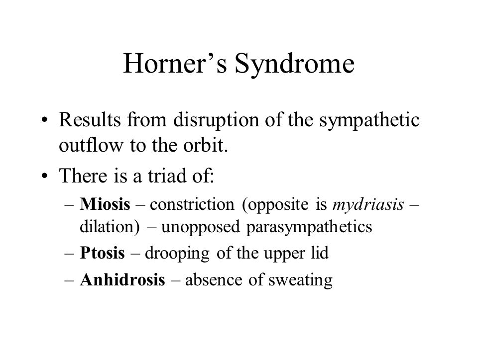 Horner's Syndrome Results from disruption of the sympathetic outflow to the orbit.