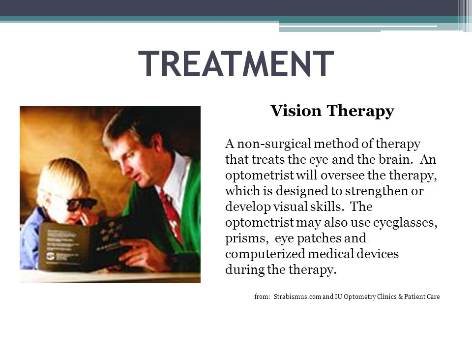 TREATMENT Vision Therapy A non-surgical method of therapy that treats the eye and the brain.