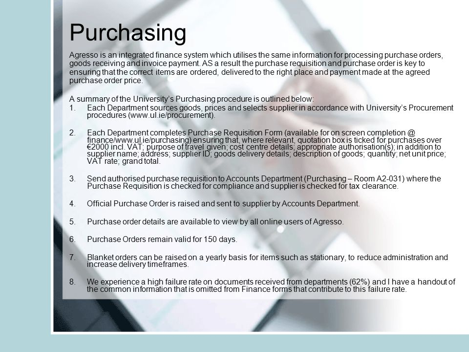 Purchasing Agresso is an integrated finance system which utilises the same information for processing purchase orders, goods receiving and invoice pay
