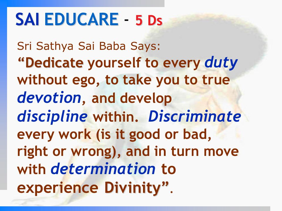 """Dedicate Divinity"" Sri Sathya Sai Baba Says: ""Dedicate yourself to every duty without ego, to take you to true devotion, and develop discipline withi"