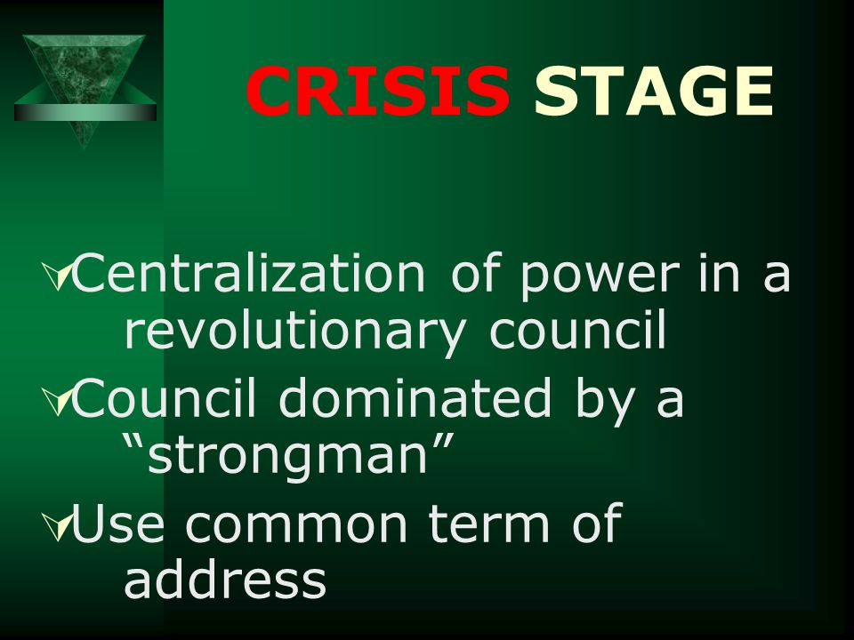" Centralization of power in a revolutionary council  Council dominated by a ""strongman""  Use common term of address CRISIS STAGE"