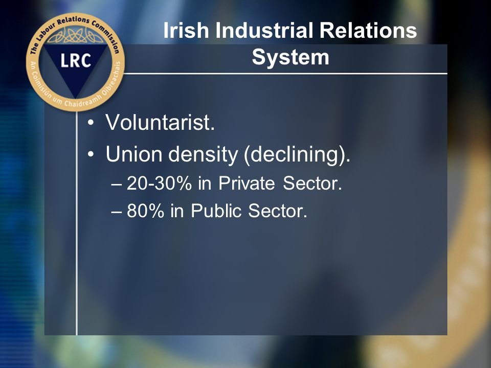 Irish Industrial Relations Environment Relatively stable IR.