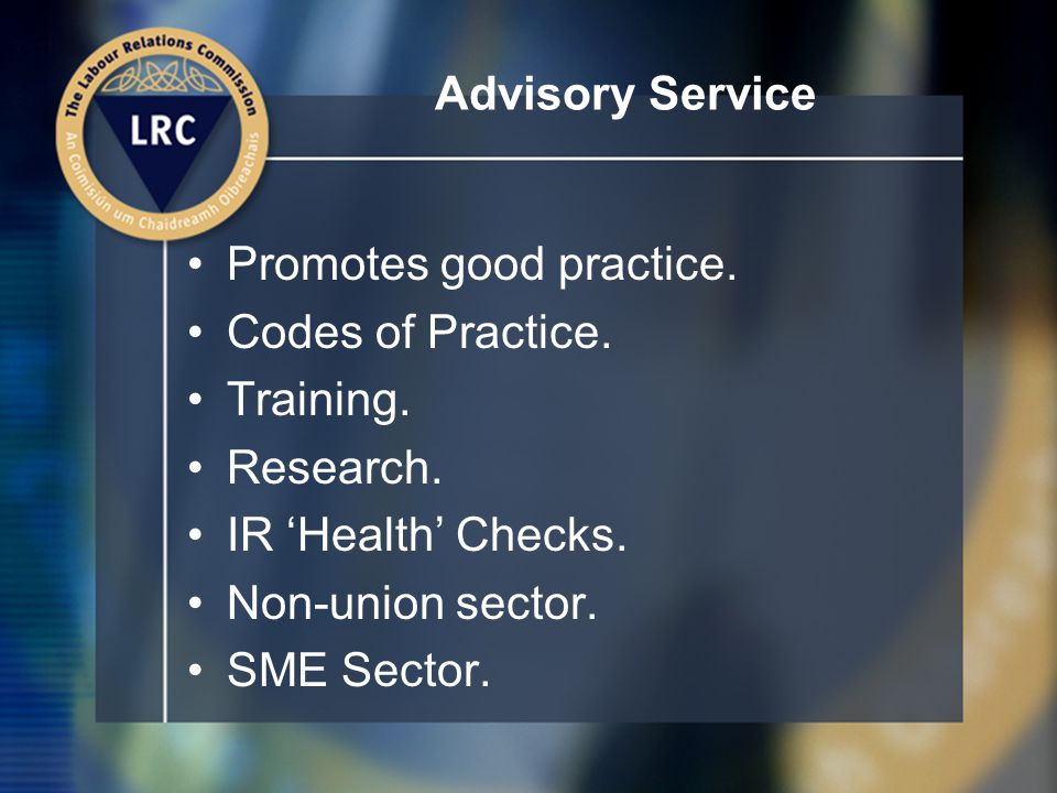 Advisory Service Promotes good practice. Codes of Practice.