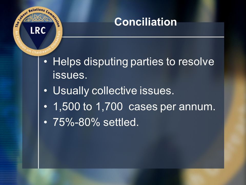 Conciliation Helps disputing parties to resolve issues.