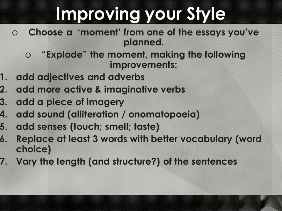 Improving your Style o Choose a 'moment' from one of the essays you've planned.