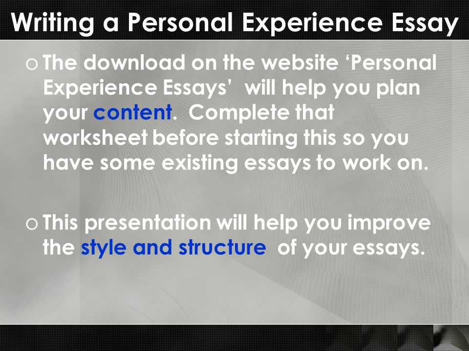 Writing a Personal Experience Essay o The download on the website 'Personal Experience Essays' will help you plan your content.