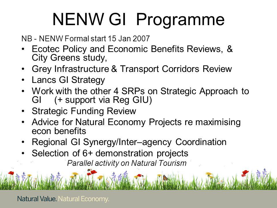 NENW GI Programme NB - NENW Formal start 15 Jan 2007 Ecotec Policy and Economic Benefits Reviews, & City Greens study, Grey Infrastructure & Transport