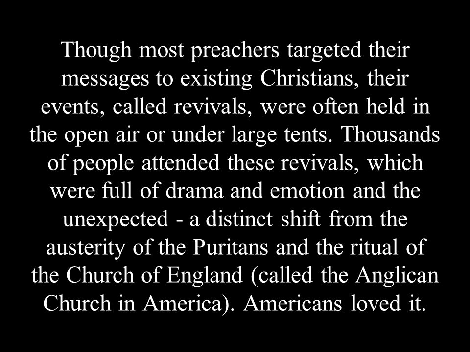 Though most preachers targeted their messages to existing Christians, their events, called revivals, were often held in the open air or under large te