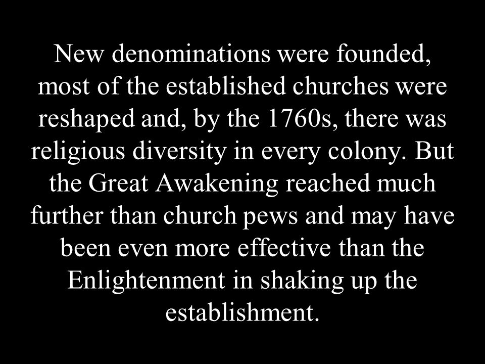 New denominations were founded, most of the established churches were reshaped and, by the 1760s, there was religious diversity in every colony. But t