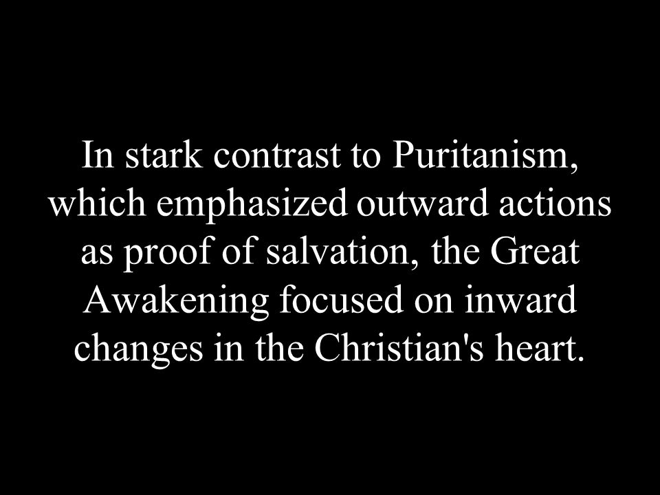 Like Edwards, Whitefield taught that people needed to have changed, repentant hearts.