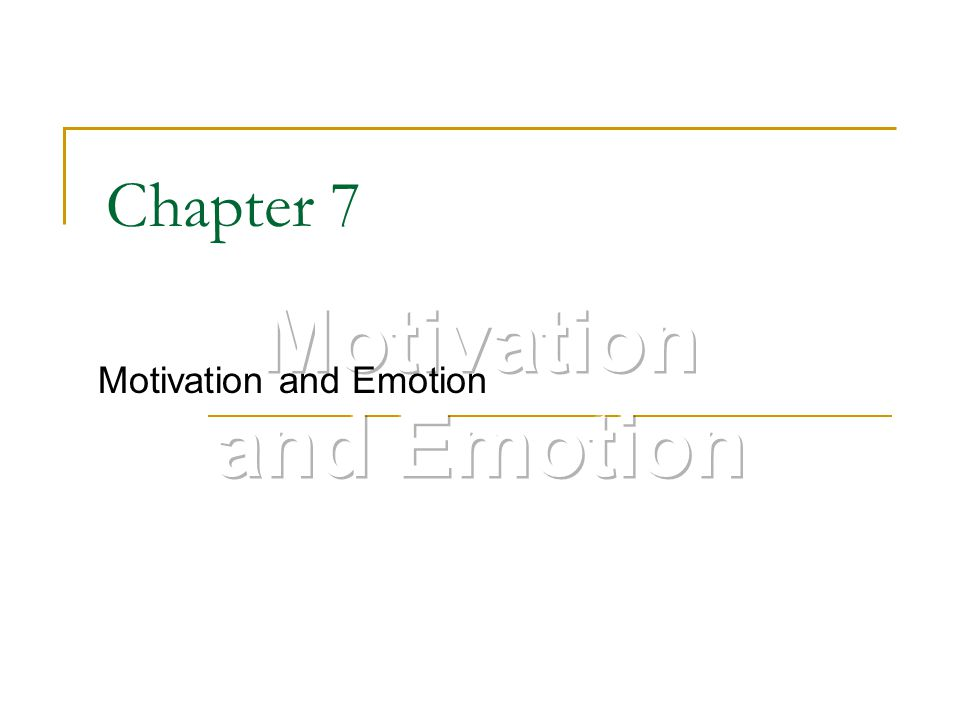 Chapter 7 Motivation and Emotion