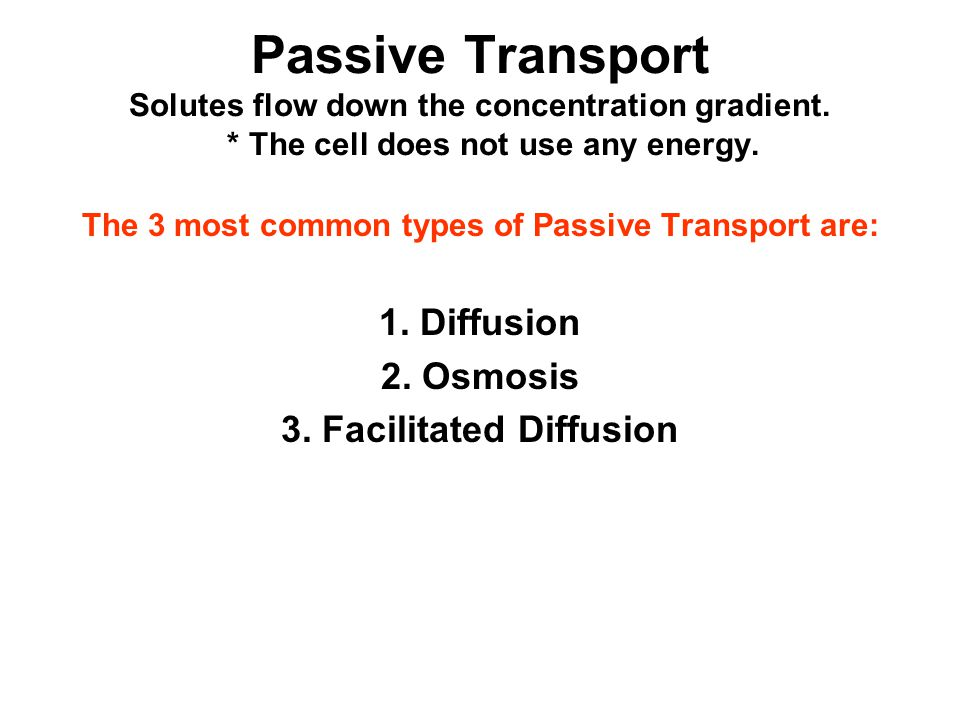 Passive Transport Solutes flow down the concentration gradient.